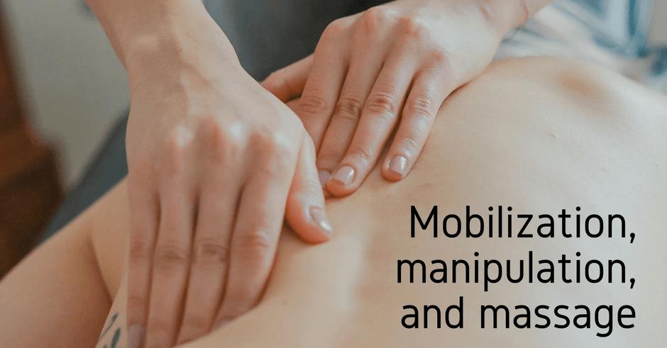 Mobilization, manipulation, and massage