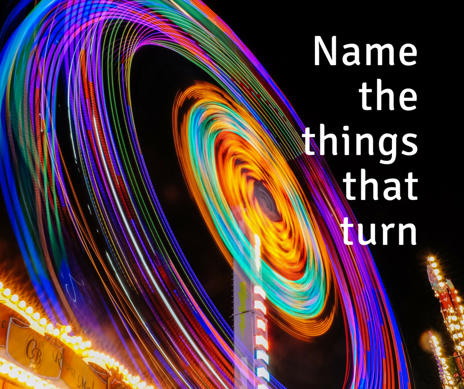 Name the things that turn