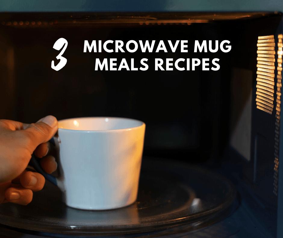 3 Microwave Mug Meals Recipes