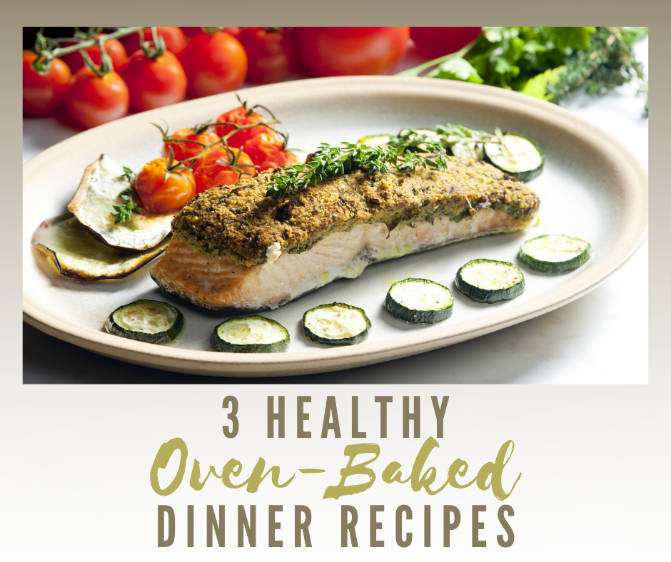 3 Healthy Oven-Baked Dinner Recipes