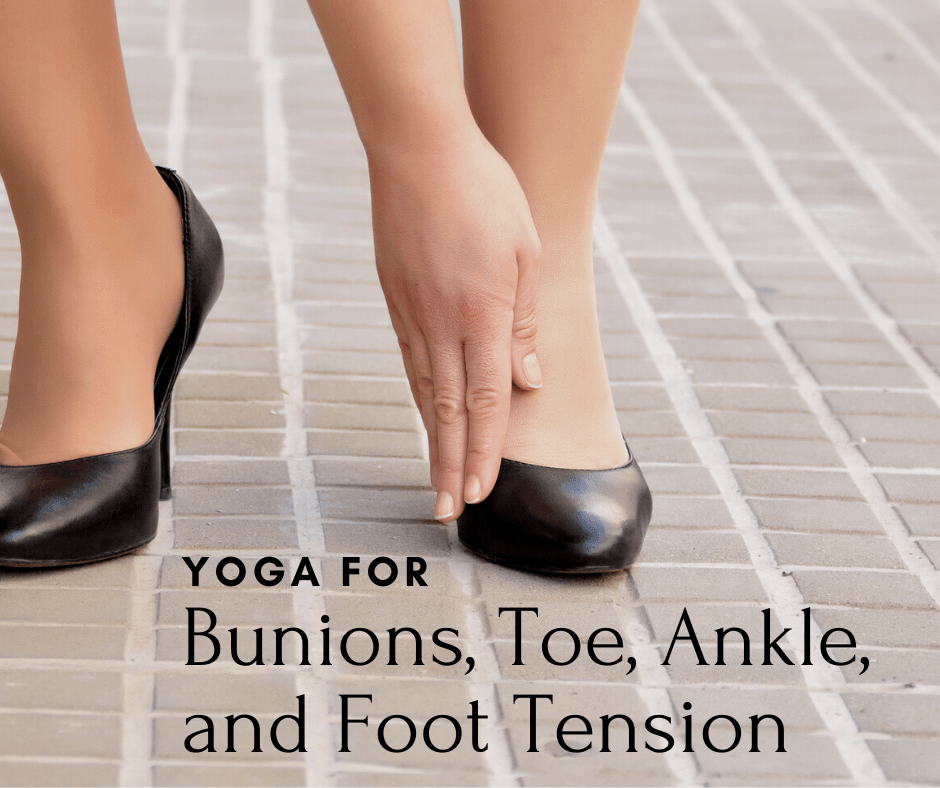 Yoga for Bunions, Toe, Ankle, and Foot Tension