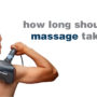 FAQ - How long should a massage take? | Maximize the efficiency and benefits of your massage session